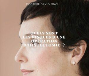 QUELS SONT LES RISQUES D'UNE OPÉRATION D'HYSTECTOMIE ? Dr Finci à Genève