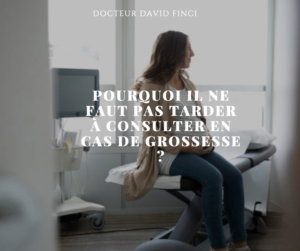 Pourquoi il ne faut pas tarder à consulter en cas de grossesse - Dr Finci, Genève
