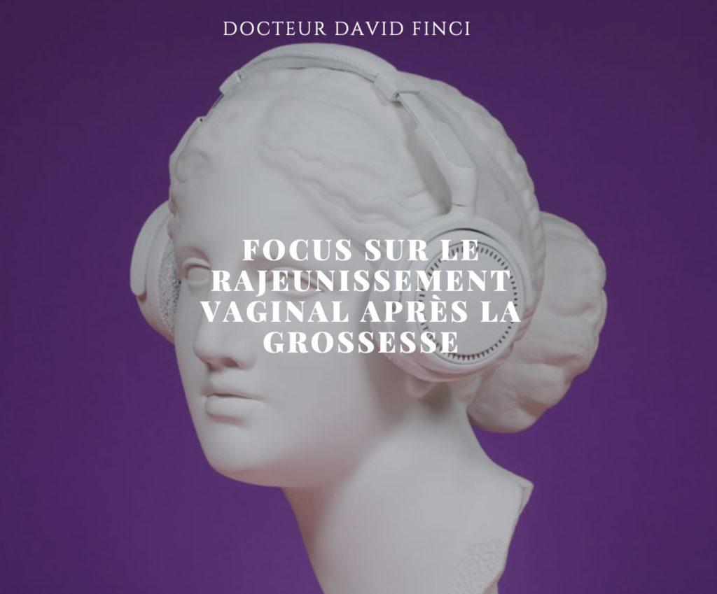 Focus sur le rajeunissement vaginal après la grossesse - Dr Finci