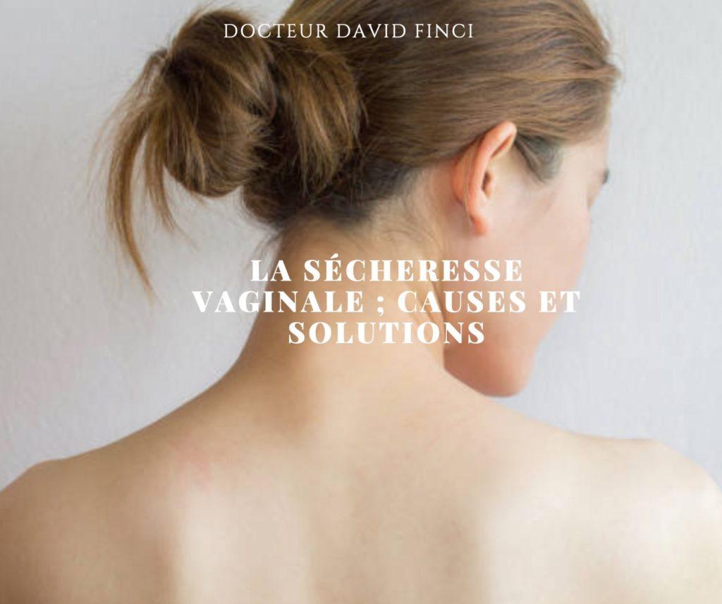 Secheresse vaginale, causes et solutions - Dr Finci, Genève
