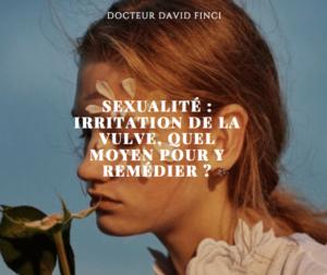 SEXUALITÉ : IRRITATION DE LA VULVE, QUEL MOYEN POUR Y REMÉDIER ? Dr Finci à Genève