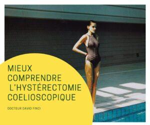 MIEUX COMPRENDRE L'HYSTÉRECTOMIE COELIOSCOPIQUE - Dr Finci à Genève